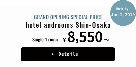 GRAND OPENING SPECIAL PRICE hotel androoms Shin-Osaka Single 1 room ¥8,550~